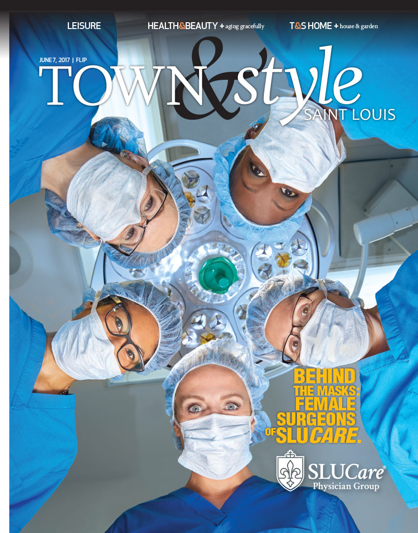 Town & Style June 2017 Cover: Female Surgeons of SLUCare